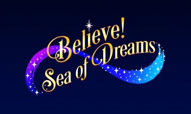BELIEVE! SEA OF DREAMSnighttime spectacular will celebrate 20th Anniversary of Tokyo DisneySea