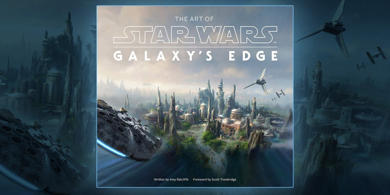 REVIEW: Brand-new THE ART OF STAR WARS: GALAXY'S EDGE is a smuggler's delight of images and inspiration
